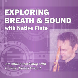 Exploring Breath and Sound with Native Flute - Cornell Kinderknecht